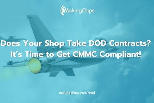 Does Your Shop Take DOD Contracts? It's Time to Get CMMC Compliant!