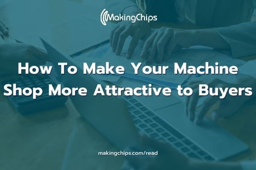 How To Make Your Machine Shop More Attractive to Buyers