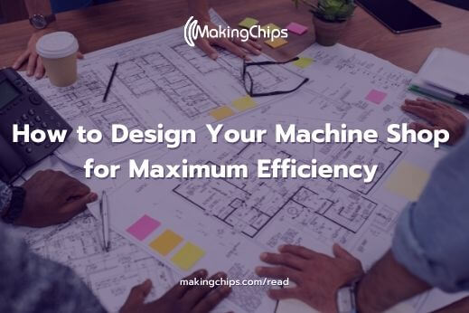How to Design Your Machine Shop for Maximum Efficiency