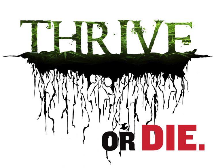 Thrive or Die.